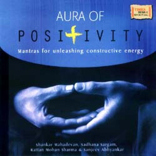 Aura Of Positivity - Mantras For Unleashing Constructive Energy