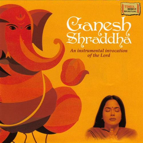 Ganesh Shraddha - An Instrumental Invocation of the Lord CD